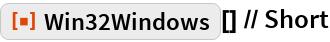 "ResourceFunction[""Win32Windows""][] // Short"