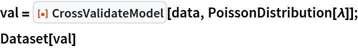 "val = ResourceFunction[""CrossValidateModel""][data, PoissonDistribution[\[Lambda]]]; Dataset[val]"