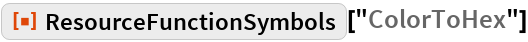 "ResourceFunction[""ResourceFunctionSymbols""][""ColorToHex""]"