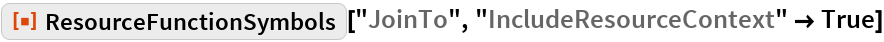 "ResourceFunction[""ResourceFunctionSymbols""][""JoinTo"", ""IncludeResourceContext"" -> True]"