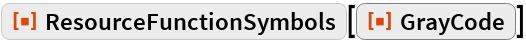 "ResourceFunction[""ResourceFunctionSymbols""][ ResourceFunction[""GrayCode""]]"