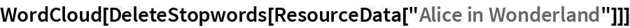 """WordCloud[DeleteStopwords[ResourceData[""""Alice in Wonderland""""]]]"""