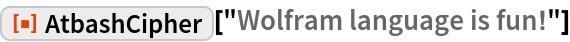 "ResourceFunction[""AtbashCipher""][""Wolfram language is fun!""]"