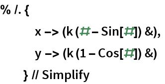 % /. {    x -> (k (# - Sin[#]) &),    y -> (k (1 - Cos[#]) &)    } // Simplify