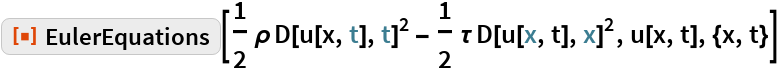 "ResourceFunction[""EulerEquations""][  1/2 \[Rho] D[u[x, t], t]^2 - 1/2 \[Tau] D[u[x, t], x]^2, u[x, t], {x, t}]"