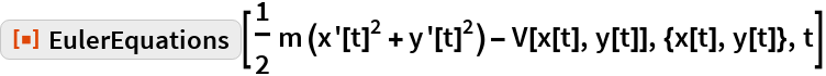 """ResourceFunction[""""EulerEquations""""][  1/2 m (x'[t]^2 + y'[t]^2) - V[x[t], y[t]], {x[t], y[t]}, t]"""