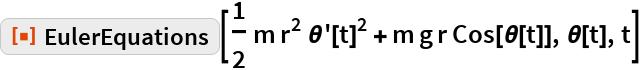 "ResourceFunction[""EulerEquations""][  1/2 m r^2 \[Theta]'[t]^2 + m g r Cos[\[Theta][t]], \[Theta][t], t]"