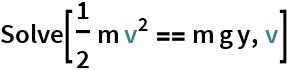 Solve[1/2 m v^2 == m g y, v]