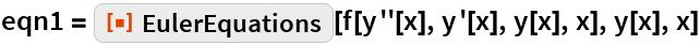 """eqn1 = ResourceFunction[""""EulerEquations""""][f[y''[x], y'[x], y[x], x], y[x], x]"""