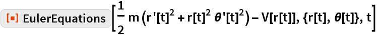 """ResourceFunction[""""EulerEquations""""][  1/2 m (r'[t]^2 + r[t]^2 \[Theta]'[t]^2) - V[r[t]], {r[t], \[Theta][t]}, t]"""