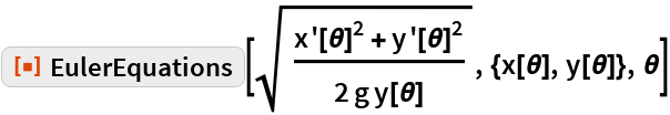 "ResourceFunction[""EulerEquations""][Sqrt[(  x'[\[Theta]]^2 + y'[\[Theta]]^2)/(  2 g y[\[Theta]])], {x[\[Theta]], y[\[Theta]]}, \[Theta]]"