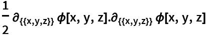 1/2 \!\( \*SubscriptBox[\(\[PartialD]\), \({{x, y, z}}\)]\(\[Phi][x, y, z]\)\).\!\( \*SubscriptBox[\(\[PartialD]\), \({{x, y, z}}\)]\(\[Phi][x, y, z]\)\)