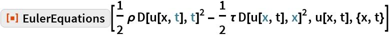 "ResourceFunction[""EulerEquations""][  1/2 \[Rho] D[u[x, t], t]^2 - 1/2 \[Tau] D[u[x, t], x]^2, u[x, t], {x, t}]"