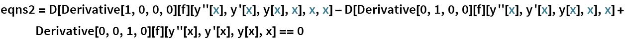 eqns2 = D[Derivative[1, 0, 0, 0][f][y''[x], y'[x], y[x], x], x, x] - D[Derivative[0, 1, 0, 0][f][y''[x], y'[x], y[x], x], x] + Derivative[0, 0, 1, 0][f][y''[x], y'[x], y[x], x] == 0