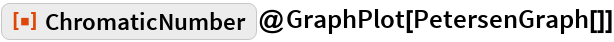 """ResourceFunction[""""ChromaticNumber""""]@GraphPlot[PetersenGraph[]]"""