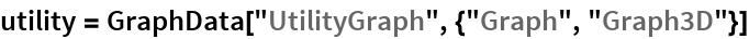 "utility = GraphData[""UtilityGraph"", {""Graph"", ""Graph3D""}]"