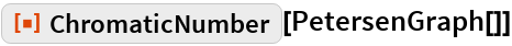 """ResourceFunction[""""ChromaticNumber""""][PetersenGraph[]]"""