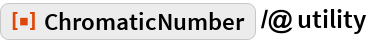 "ResourceFunction[""ChromaticNumber""] /@ utility"