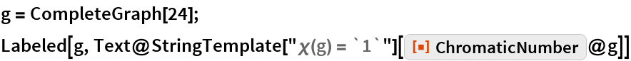 """g = CompleteGraph[24]; Labeled[g, Text@StringTemplate[""""\[Chi](g) = `1`""""][    ResourceFunction[""""ChromaticNumber""""]@g]]"""