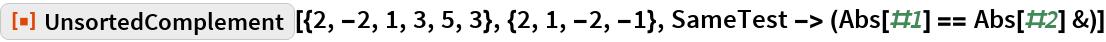 "ResourceFunction[  ""UnsortedComplement""][{2, -2, 1, 3, 5, 3}, {2, 1, -2, -1}, SameTest -> (Abs[#1] == Abs[#2] &)]"