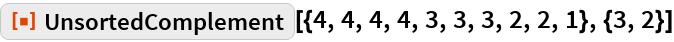 "ResourceFunction[  ""UnsortedComplement""][{4, 4, 4, 4, 3, 3, 3, 2, 2, 1}, {3, 2}]"