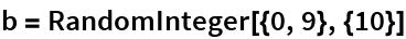 b = RandomInteger[{0, 9}, {10}]
