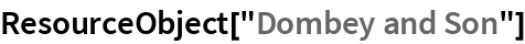 """ResourceObject[""""Dombey and Son""""]"""