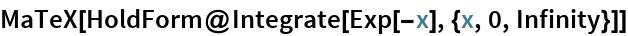MaTeX[HoldForm@Integrate[Exp[-x], {x, 0, Infinity}]]