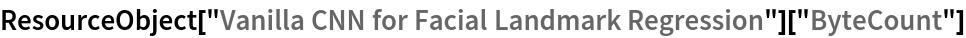 "ResourceObject[   ""Vanilla CNN for Facial Landmark Regression""][""ByteCount""]"