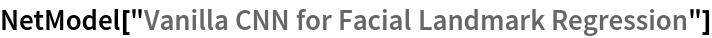 """NetModel[""""Vanilla CNN for Facial Landmark Regression""""]"""