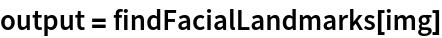 output = findFacialLandmarks[img]