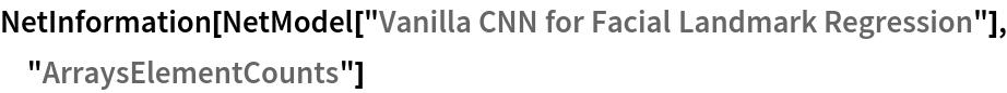 "NetInformation[  NetModel[""Vanilla CNN for Facial Landmark Regression""], \ ""ArraysElementCounts""]"