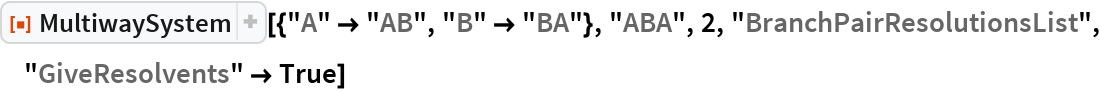 "ResourceFunction[  ""MultiwaySystem""][{""A"" -> ""AB"", ""B"" -> ""BA""}, ""ABA"", 2, ""BranchPairResolutionsList"", ""GiveResolvents"" -> True]"