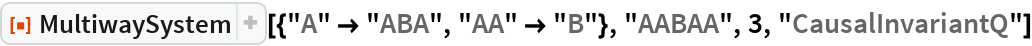 "ResourceFunction[  ""MultiwaySystem""][{""A"" -> ""ABA"", ""AA"" -> ""B""}, ""AABAA"", 3, ""CausalInvariantQ""]"