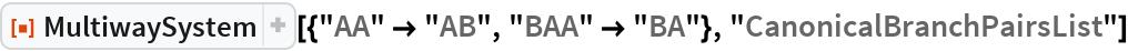 "ResourceFunction[  ""MultiwaySystem""][{""AA"" -> ""AB"", ""BAA"" -> ""BA""}, ""CanonicalBranchPairsList""]"