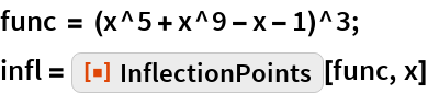 "func = (x^5 + x^9 - x - 1)^3; infl = ResourceFunction[""InflectionPoints""][func, x]"
