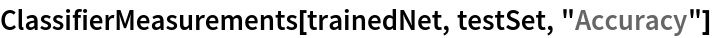 "ClassifierMeasurements[trainedNet, testSet, ""Accuracy""]"