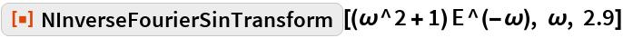 "ResourceFunction[  ""NInverseFourierSinTransform""][(\[Omega]^2 + 1) E^(-\[Omega]), \[Omega], 2.9]"