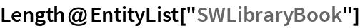 "Length@EntityList[""SWLibraryBook""]"