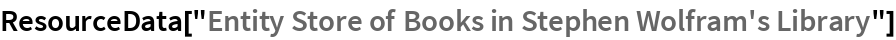 """ResourceData[""""Entity Store of Books in Stephen Wolfram's Library""""]"""