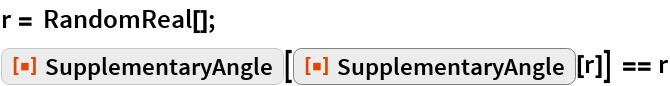 "r = RandomReal[]; ResourceFunction[""SupplementaryAngle""][   ResourceFunction[""SupplementaryAngle""][r]] == r"