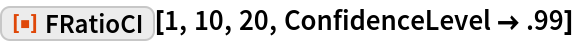 "ResourceFunction[""FRatioCI""][1, 10, 20, ConfidenceLevel -> .99]"