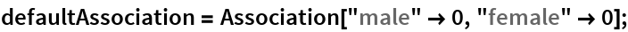 "defaultAssociation = Association[""male"" -> 0, ""female"" -> 0];"
