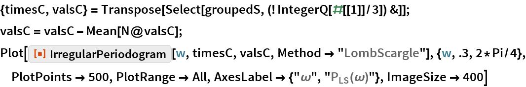"{timesC, valsC} = Transpose[Select[groupedS, (! IntegerQ[#[[1]]/3]) &]]; valsC = valsC - Mean[N@valsC]; Plot[ResourceFunction[""IrregularPeriodogram""][w, timesC, valsC, Method -> ""LombScargle""], {w, .3, 2*Pi/4}, PlotPoints -> 500, PlotRange -> All, AxesLabel -> {""\[Omega]"", ""\!\(\*SubscriptBox[\(P\), \(LS\)]\)(\[Omega])""}, ImageSize -> 400]"