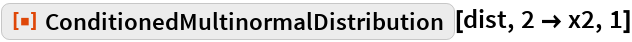 """ResourceFunction[""""ConditionedMultinormalDistribution""""][dist, 2 -> x2,   1]"""