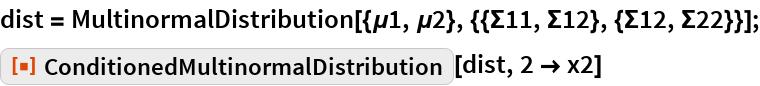 """dist = MultinormalDistribution[{\[Mu]1, \[Mu]2}, {{\[CapitalSigma]11, \ \[CapitalSigma]12}, {\[CapitalSigma]12, \[CapitalSigma]22}}]; ResourceFunction[""""ConditionedMultinormalDistribution""""][dist, 2 -> x2]"""