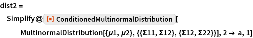 """dist2 = Simplify@   ResourceFunction[""""ConditionedMultinormalDistribution""""][    MultinormalDistribution[{\[Mu]1, \[Mu]2}, {{\[CapitalSigma]11, \ \[CapitalSigma]12}, {\[CapitalSigma]12, \[CapitalSigma]22}}], 2 -> a, 1]"""