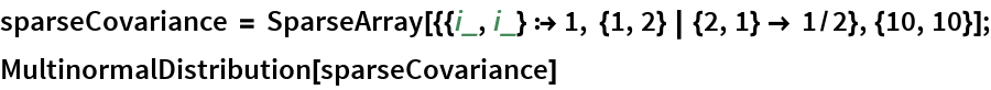 sparseCovariance = SparseArray[{{i_, i_} :> 1, {1, 2} | {2, 1} -> 1/2}, {10, 10}]; MultinormalDistribution[sparseCovariance]