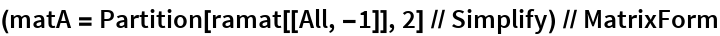 (matA = Partition[ramat[[All, -1]], 2] // Simplify) // MatrixForm