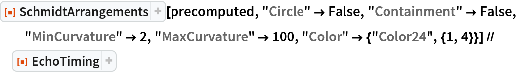 """ResourceFunction[""""SchmidtArrangements""""][precomputed, """"Circle"""" -> False, """"Containment"""" -> False, """"MinCurvature"""" -> 2, """"MaxCurvature"""" -> 100, """"Color"""" -> {""""Color24"""", {1, 4}}] // ResourceFunction[ ResourceObject[ Association[    """"Name"""" -> """"EchoTiming"""", """"ShortName"""" -> """"EchoTiming"""", """"UUID"""" -> """"b6064c2f-0a91-4537-8ac3-ef527c794326"""", """"ResourceType"""" -> """"Function"""", """"Version"""" -> """"1.0.0"""", """"Description"""" -> """"Print the timing for an evaluation and return \ the result"""", """"RepositoryLocation"""" -> URL[      """"https://www.wolframcloud.com/obj/resourcesystem/api/1.0""""], """"SymbolName"""" -> """"GeneralUtilities`EchoTiming"""", """"FunctionLocation"""" -> CloudObject[      """"https://www.wolframcloud.com/objects/579490e1-7faa-43b0-a99d-\ 0f4188efc7c8""""]], ResourceSystemBase -> Automatic]]"""